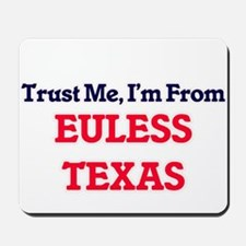 Trust Me, I'm from Euless Texas Mousepad