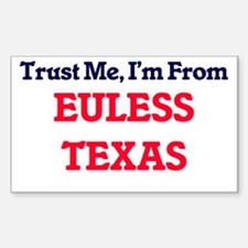 Trust Me, I'm from Euless Texas Decal
