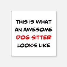 "awesome dog sitter Square Sticker 3"" x 3"""