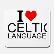 I Love Celtic Languages Mousepad