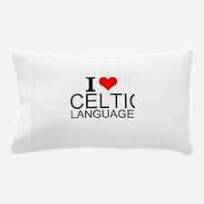 I Love Celtic Languages Pillow Case