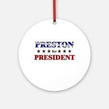 PRESTON for president Ornament (Round)