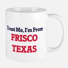 Trust Me, I'm from Frisco Texas Mugs