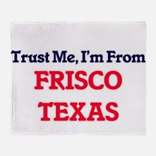 Trust Me, I'm from Frisco Texas Throw Blanket