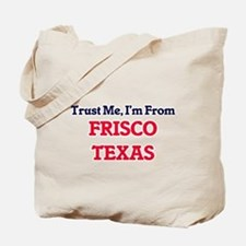 Trust Me, I'm from Frisco Texas Tote Bag