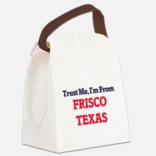 Trust Me, I'm from Frisco Texas Canvas Lunch Bag