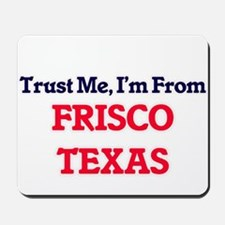 Trust Me, I'm from Frisco Texas Mousepad