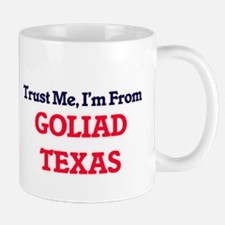 Trust Me, I'm from Goliad Texas Mugs