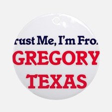 Trust Me, I'm from Gregory Texas Round Ornament