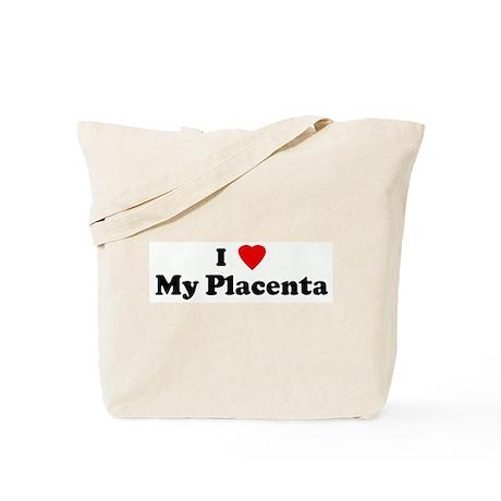 I Love My Placenta Tote Bag