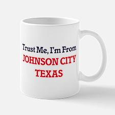 Trust Me, I'm from Johnson City Texas Mugs