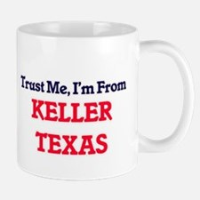 Trust Me, I'm from Keller Texas Mugs