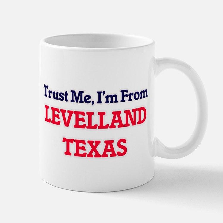 Trust Me, I'm from Levelland Texas Mugs