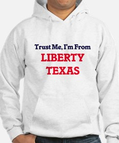 Trust Me, I'm from Liberty Texas Hoodie