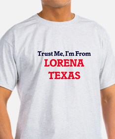 Trust Me, I'm from Lorena Texas T-Shirt