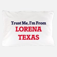 Trust Me, I'm from Lorena Texas Pillow Case