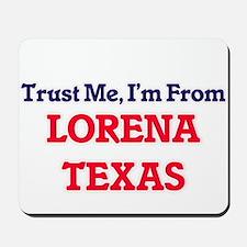 Trust Me, I'm from Lorena Texas Mousepad