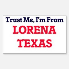 Trust Me, I'm from Lorena Texas Decal