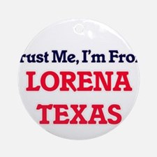 Trust Me, I'm from Lorena Texas Round Ornament