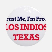 Trust Me, I'm from Los Indios Texas Round Ornament