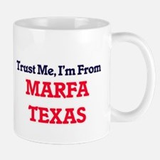 Trust Me, I'm from Marfa Texas Mugs