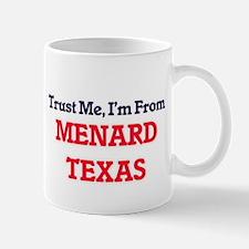 Trust Me, I'm from Menard Texas Mugs