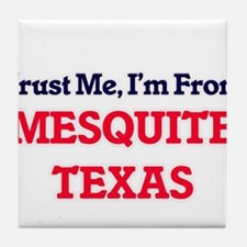 Trust Me, I'm from Mesquite Texas Tile Coaster