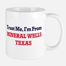 Trust Me, I'm from Mineral Wells Texas Mugs