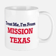 Trust Me, I'm from Mission Texas Mugs