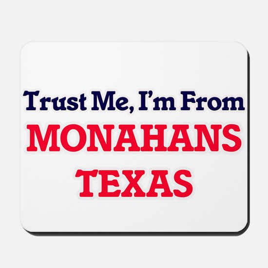 Trust Me, I'm from Monahans Texas Mousepad