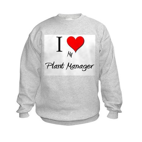 I Love My Plant Manager Kids Sweatshirt