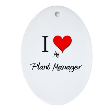 I Love My Plant Manager Oval Ornament