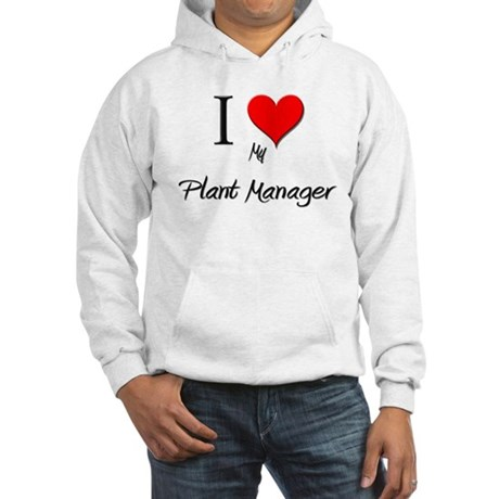 I Love My Plant Manager Hooded Sweatshirt