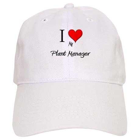 I Love My Plant Manager Cap