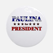 PAULINA for president Ornament (Round)