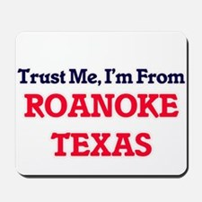 Trust Me, I'm from Roanoke Texas Mousepad