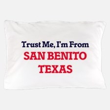 Trust Me, I'm from San Benito Texas Pillow Case