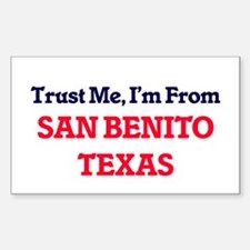 Trust Me, I'm from San Benito Texas Decal