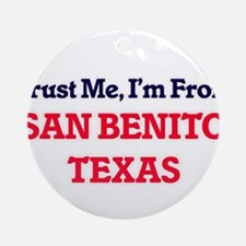 Trust Me, I'm from San Benito Texas Round Ornament