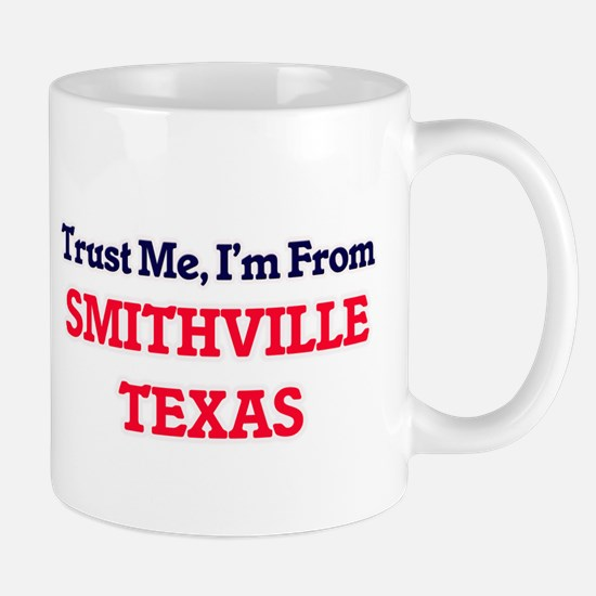 Trust Me, I'm from Smithville Texas Mugs