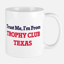 Trust Me, I'm from Trophy Club Texas Mugs