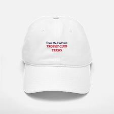 Trust Me, I'm from Trophy Club Texas Baseball Baseball Cap