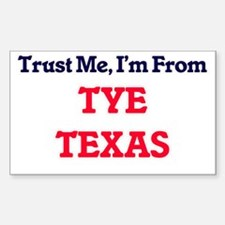 Trust Me, I'm from Tye Texas Decal