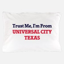 Trust Me, I'm from Universal City Texa Pillow Case