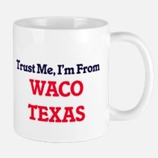 Trust Me, I'm from Waco Texas Mugs