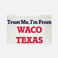 Trust Me, I'm from Waco Texas Magnets
