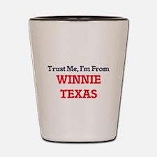 Trust Me, I'm from Winnie Texas Shot Glass