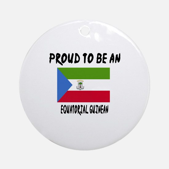 Proud To Be Equatorial Guinean Round Ornament