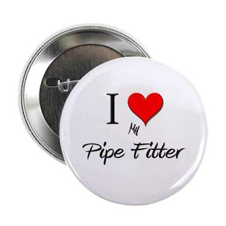 "I Love My Pipe Fitter 2.25"" Button"