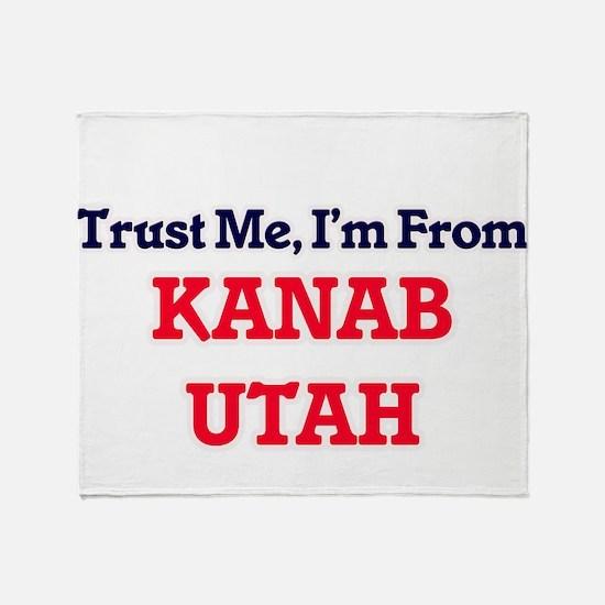Trust Me, I'm from Kanab Utah Throw Blanket